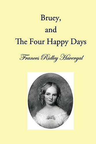 Bruey and the Four Happy Days (The Children's Books of Frances Ridley Havergal) (Volume 2): ...