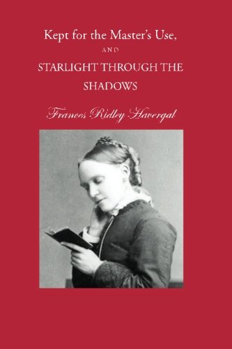 Kept for the Master's Use and Starlight: Havergal, Frances Ridley