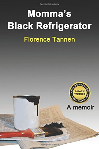 """Momma's Black Refrigerator 9781937240851 Momma's Black Refrigerator, tells the story of how, when Flori was nine years old, her mother got """"lost behind her eyes"""" and taken away"""