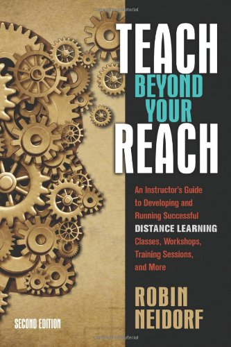 9781937290016: Teach Beyond Your Reach: An Instructor's Guide to Developing and Running Successful Distance Learning Classes, Workshops, Training Sessions, and More