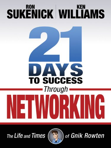 21 Days to Success Through Networking: The Life and Times of Gnik Rowten: Sukenick, Ron; Williams, ...