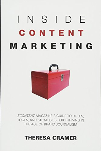 9781937290061: Inside Content Marketing: EContent Magazine's Guide to Roles, Tools, and Strategies for Thriving in the Age of Brand Journalism