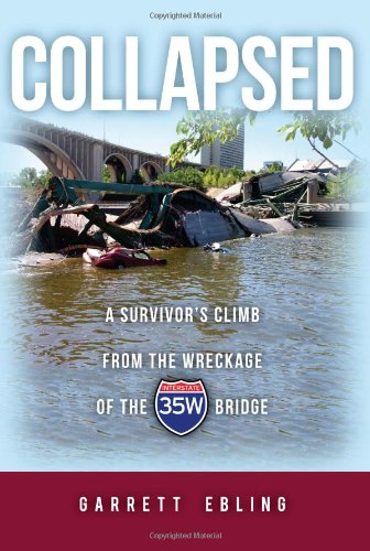 COLLAPSED: A Survivor's Climb from the Wreckage of the {Interstate} 35W Bridge: Ebling, ...