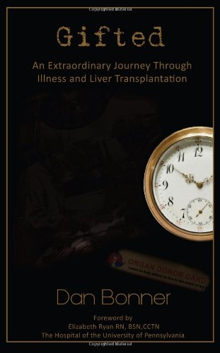 Gifted: An Extraordinary Journey Through Illness and Liver Transplantation: Dan Bonner
