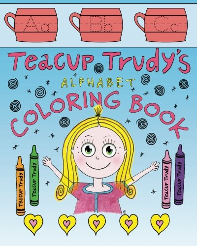 9781937303532: Teacup Trudy Alphabet Coloring Book: A Children's Coloring Book (The Adventures of Teacup Trudy) (Volume 2)