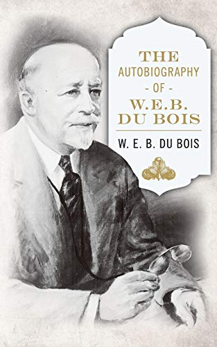 The Autobiography of W. E. B. DuBois: W. E. B. Du Bois