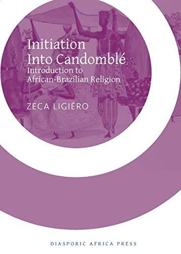 Initiation Into Candomble: Introduction to African-Brazilian Religion: Zeca Ligiero