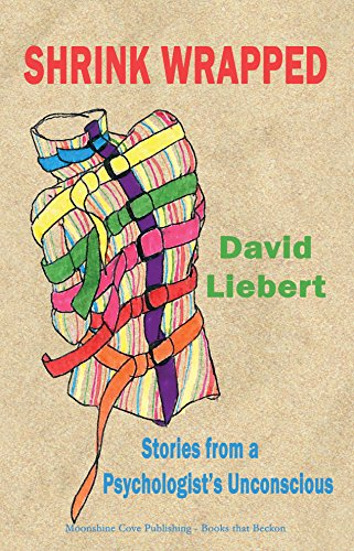 Shrink Wrapped - Stories from a Psychologist's Unconscious: Liebert, David