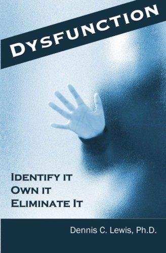 9781937329655: Dysfunction: Identify It. Own It. Eliminate It.