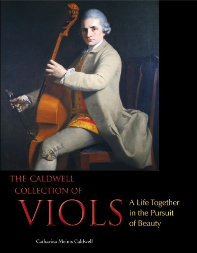9781937330187: The Caldwell Collection of Viols: A Life Together in the Pursuit of Beauty