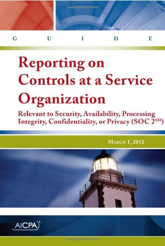 9781937350604: Reporting on Controls at a Service Organization Relevant to Security, Availability, Processing Integrity, Confidentiality, or Privacy (SOC 2) – AICPA Guide