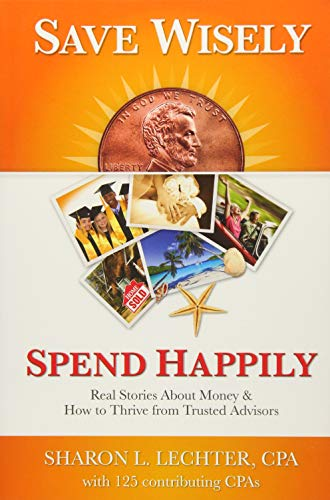 Save Wisely, Spend Happily: Real Stories about Money and How to Thrive from Trusted Advisors (1937351319) by Lechter, Sharon L.