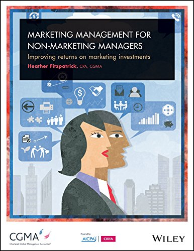 Marketing Management For Non-Marketing Managers: Improving Returns on Marketing Investments: ...