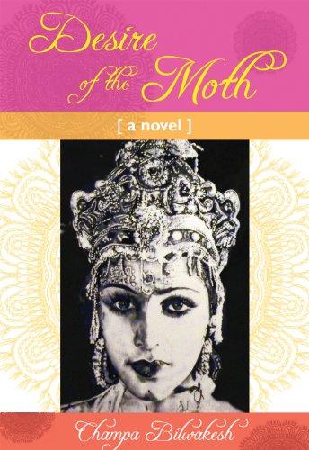 Desire of the Moth: A Novel: Bilwakesh, Champa