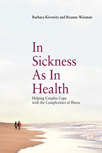 In Sickness as in Health: Helping Couples Cope with the Complexities of Illness: Kivowitz, Barbara;...