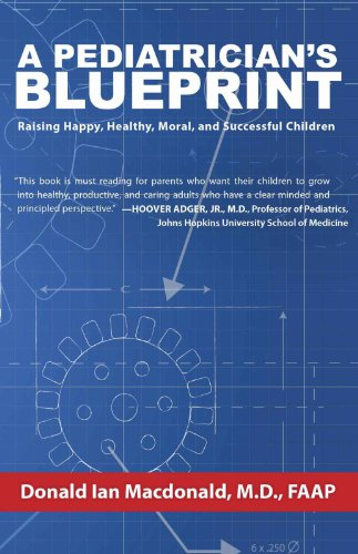 A Pediatrician's Blueprint: Raising Happy, Healthy, Moral: Macdonald M.D., Donald