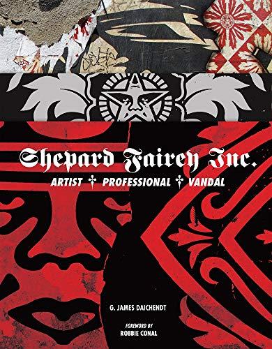 Shepard Fairey Inc Artistn Professional Vandal: G James Daichendt
