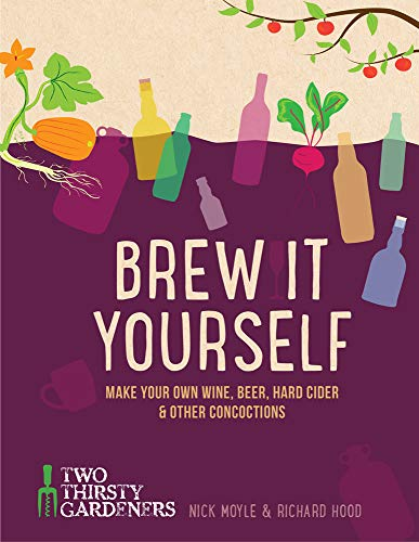 9781937359973: Brew It Yourself: Make Your Own Wine, Beer, Cider & Other Concoctions