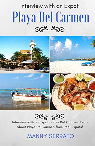 9781937361242: Interview with an Expat: Playa Del Carmen, Mexico: Learn About the Mayan Riviera from Real Expats! Expatriate and Escape the Rat Race!: Volume 1 (Expat Fever!)