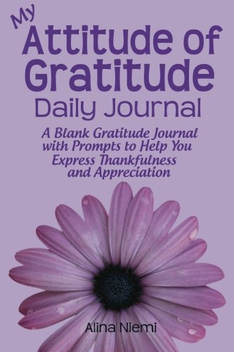 9781937371029: My Attitude of Gratitude Daily Journal: A Blank Gratitude Journal with Prompts to Help You Express Thankfulness and Appreciation