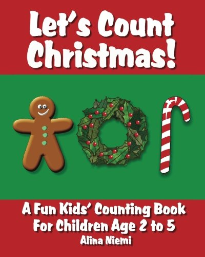 Lets Count Christmas A Fun Kids Counting Book for Children Age 2 to 5 Lets Count Series: Alina ...