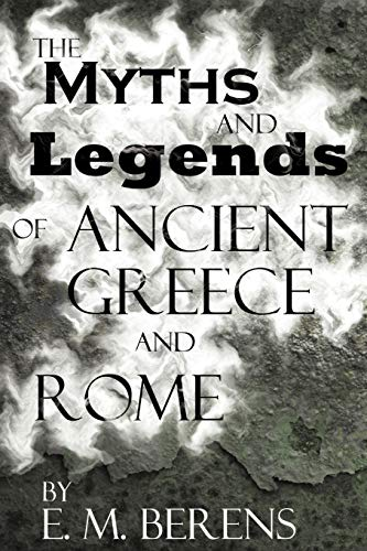 9781937375003: The Myths and Legends of Ancient Greece and Rome