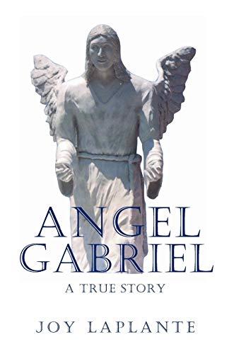 Angel Gabrel - A True Story (Paperback): Joy LaPlante