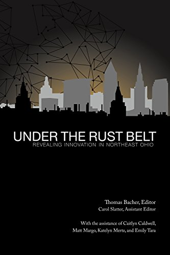 9781937378219: Under the Rust Belt: Revealing Innovation in Northeast Ohio (Paul Martin Series on Leadeship and Innovation)