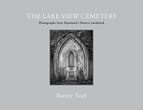 The Lake View Cemetery: Photographs from Cleveland's Historic Landmark: Laura Taxel
