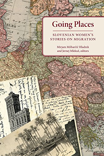Going Places: Slovenian Women's Stories on Migration: University Of Akron Press