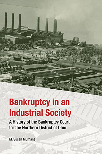 Bankruptcy in an Industrial Society: A History of the Bankruptcy Court for the Northern District of...