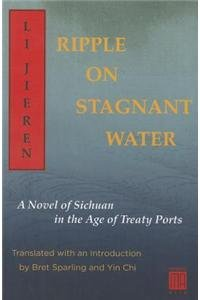 9781937385248: Ripple on Stagnant Water: A Novel of Sichuan in the Age of Treaty Ports