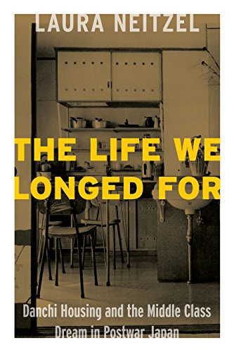 "The Life We Longed For"": Danchi Housing and the Middle Class Dream in Postwar Japan: Laura Lynn..."