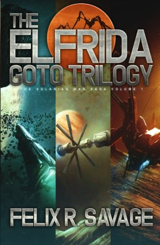 9781937396145: The Elfrida Goto Trilogy (The Solarian War Saga Books 1-3): Three Full-Length Thrilling Space Opera Novels