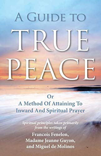 9781937428044: A Guide to True Peace: A Method of Attaining to Inward and Spiritual Prayer