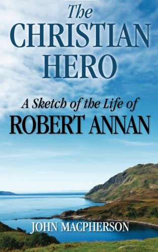 9781937428334: The Christian Hero: A Sketch of the Life of Robert Annan