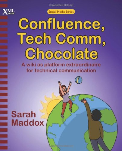 9781937434007: Confluence, Tech Comm, Chocolate: A Wiki as Platform Extraordinaire for Technical Communication
