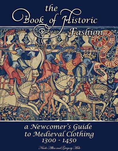 9781937439156: The Book of Historic Fashion: A Newcomer's Guide to Medieval Clothing 1300 - 1450