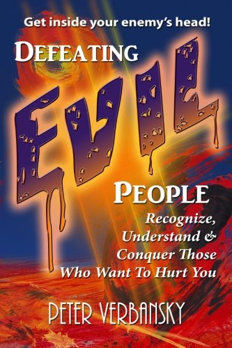 9781937441081: Defeating Evil People: Recognize, Understand & Conquer Those Who Want To Hurt You