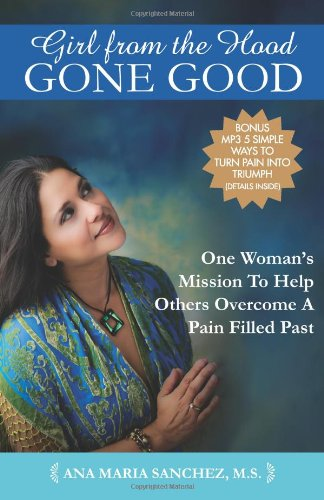 9781937445164: Girl From The Hood Gone Good: One Woman's Mission To Help Others Overcome A Pain Filled Past
