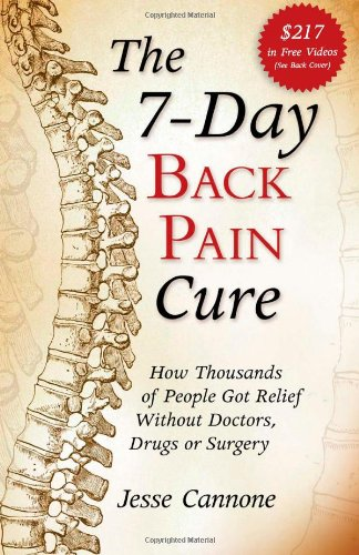 9781937445201: The 7-Day Back Pain Cure: How Thousands of People Got Relief Without Doctors, Drugs or Surgery