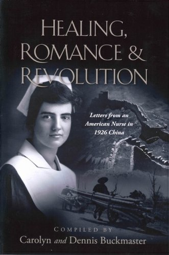 9781937454203: Healing, Romance & Revolution: Letters from an American Nurse in 1926 China