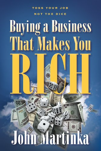 Buying a Business That Makes You Rich: John Martinka