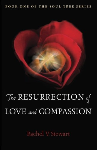 9781937458546: The Resurrection of Love and Compassion (Book One of the Soul Tree Series) (Volume 1)