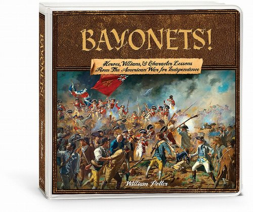 Bayonets!: Heroes, Villains, & Character Lessons from the American War for Independence [With ...