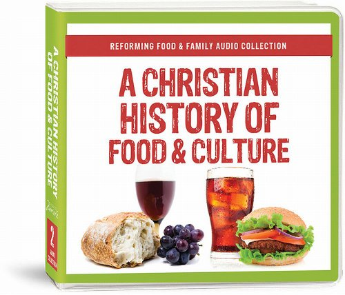 A Christian History of Food and Culture (Reforming Food & Family Audio Collection): William ...