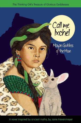 9781937463960: Call Me Ixchel: Mayan Goddess of the Moon (A Treasury of Glorious Goddesses)