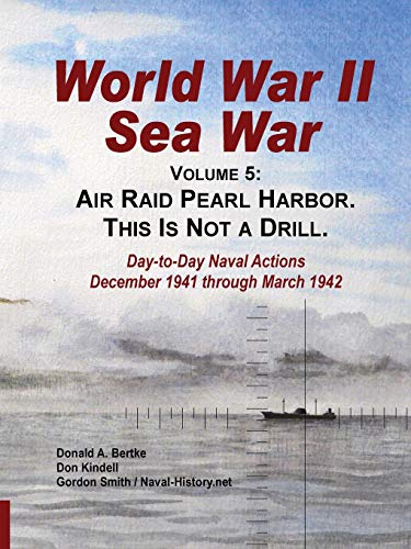 World War Ii Sea War, Vol 5: Air Raid Pearl Harbor. This Is Not a Drill (Volume 5): Donald A Bertke