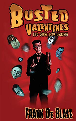 Busted Valentines and Other Dark Delights: Frank De Blase