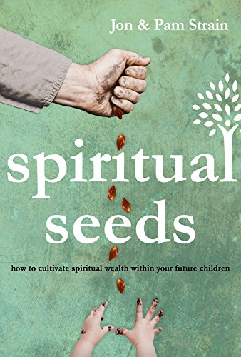 Spiritual Seeds: How to Cultivate Spiritual Wealth Within Your Future Children: Strain, Jon; Strain...